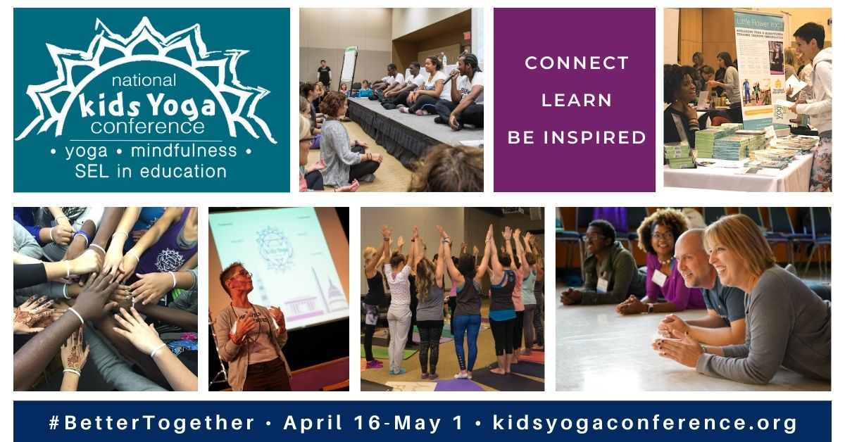 Workshop participant photos and graphics with text: 2021 Kids Yoga Conference April 16-May 1 • Wherever YOU Are! • Connect, Learn, Be Inspired #BetterTogether